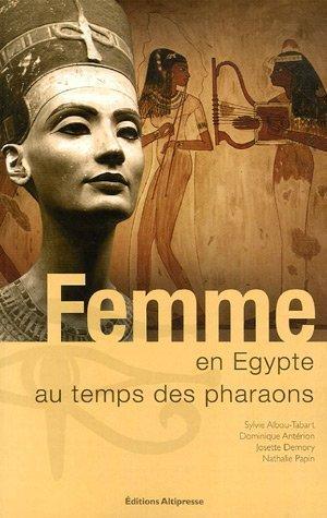 Femme en Egypte : Au temps des pharaons par Sylvie Albou-Tabart, Dominique Antérion, Josette Demory, Nathalie Papin