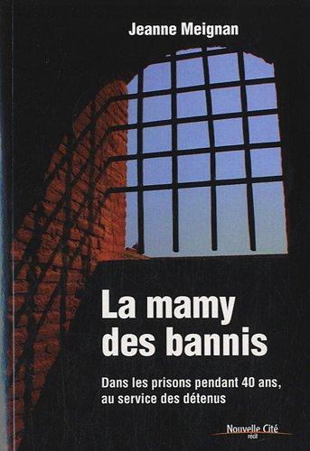 La mamy des bannis : Dans les prisons pendant 40 ans au service des détenus