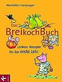 Das Breikochbuch: Leckere Rezepte für das erste Jahr