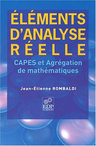 Elements d'analyse réelle : CAPES et agrégation de mathématiques par Jean-Etienne Rombaldi