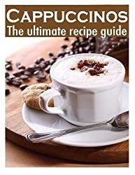 Cappuccinos :The Ultimate Recipe Guide - Over 30 Delicious & Best Selling Recipes by Susan Hewsten (2013-12-09)
