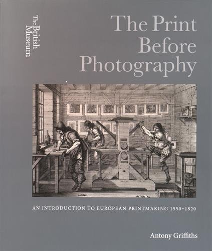 The Print Before Photography: An introduction to European Printmaking 1550 - 1820 por Antony Griffiths