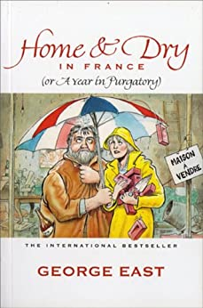 Home & Dry in France (Mill of the Flea) (English Edition) par [East, George]