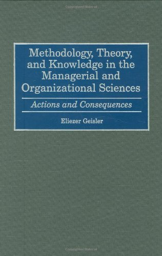 Methodology, Theory and Knowledge in the Managerial and Organizational Sciences: Actions and Consequences by Eliezer Geisler (1999-06-30)