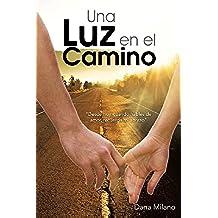 Una Luz En El Camino: Desde Hoy, Cuando Hables de Amor, Recuerda Mi Abrazo