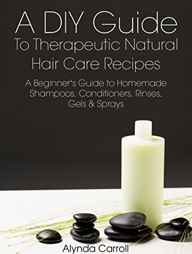 A DIY Guide to Therapeutic Natural Hair Care Recipes: A Beginner's Guide to Homemade Shampoos, Conditioners, Rinses, Gels, and Sprays (The Art of the Bath Book 6) (English Edition) - Gel Therapeutic Shampoo