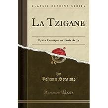 La Tzigane: Opéra Comique en Trois Actes (Classic Reprint)