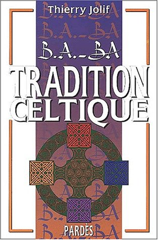 B.A.-BA de la tradition celtique par Thierry Jolif