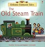 The Old Steam Train (Farmyard Tales) (Mini Farmyard Tales) by Heather Amery