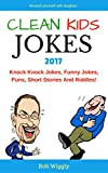 Clean Kids Jokes 2017: Knock Knock Jokes, Funny Jokes, Puns, Short Stories And Riddles! (Dog Jokes, Cat Jokes, Ant Jokes, Bee Jokes, Elephant Jokes, Bear Riddles, Puns, etc) (Ultimate Jokes Series)