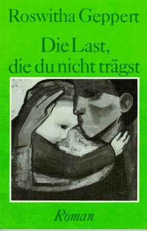 Buchseite und Rezensionen zu 'Die Last, die du nicht trägst' von Roswitha Geppert