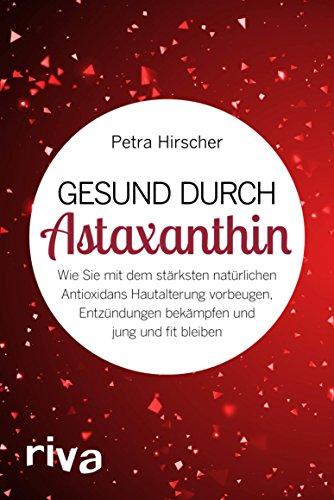 Gesund durch Astaxanthin: Wie Sie mit dem stärksten natürlichen Antioxidans Hautalterung vorbeugen, Entzündungen bekämpfen und jung und fit bleiben - Zeaxanthin Auge