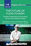 The Future of Food Tourism: Foodies, Experiences, Exclusivity, Visions and Political Capital (Aspects of Tourism)