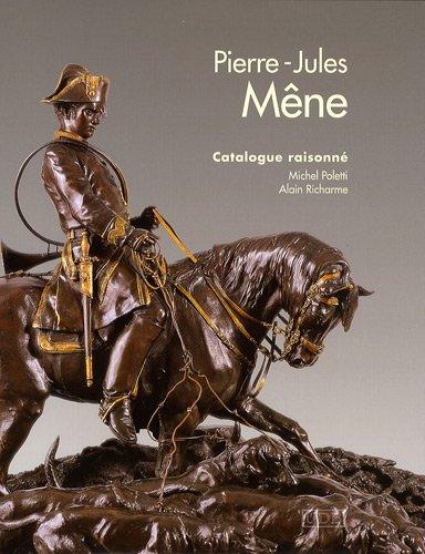 Pierre-Jules Mêne (1810-1879) : Catalogue raisonné par Michel Poletti, Alain Richarme