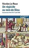 Un régicide au nom de Dieu: L'assassinat d'Henri III par Le Roux