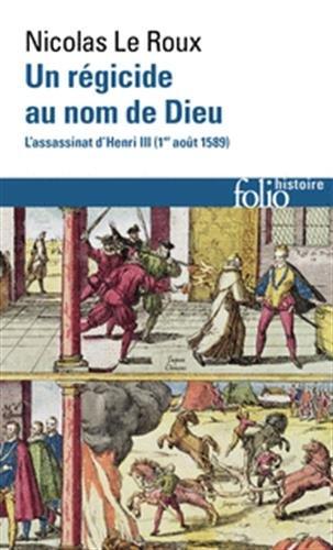Un rgicide au nom de Dieu: L'assassinat d'Henri III (1 aot 1589)