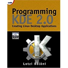 Programming KDE 2.0: Creating Linux Desktop Applications (with CD-ROM) with CDROM by Lotzi Bölöni (2000) Paperback