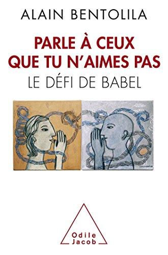 Parle à ceux que tu n'aimes pas: Le défi de Babel