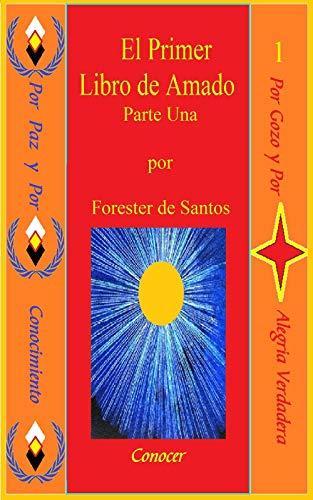 El Primer Libro de Amado: Parte Una (Amado de Dios nº 1) por Forester de Santos