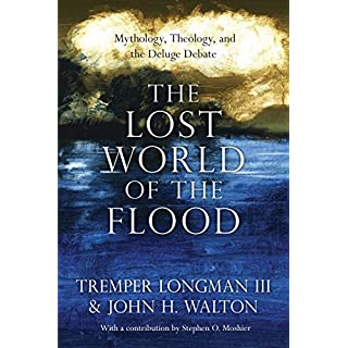 The Lost World of the Flood: Mythology, Theology, and the Deluge Debate (The Lost World Series) (English Edition)