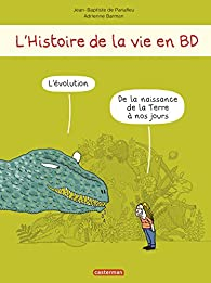 L'Histoire de la Vie en BD - l'Évolution, de la naissance de la Terre à nos Jours par Jean-Baptiste de Panafieu