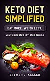 Keto Diet Simplified: Low Carb Step by Step Guide: Eat More Weigh Less (Ketogenic, Dash Diet, Vegan, Clean Eating, Weight Watchers, Gastric Sleeve, Mediterranean Diet) (English Edition)