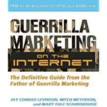 Guerrilla Marketing on the Internet: The Definitive Guide from the Father of Guerrilla Marketing by Jay Levinson (2008-08-01)