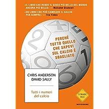 Tutti i numeri del calcio: Perché tutto quello che sapevi sul calcio è sbagliato (Italian Edition)