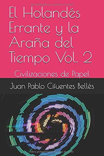 El Holandés Errante y la Araña del Tiempo Vol. 2: Civilizaciones de Papel por Juan Pablo Cifuentes Bellés