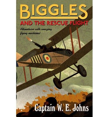 [(Biggles and the Rescue Flight)] [ By (author) W. E. Johns ] [September, 2014]