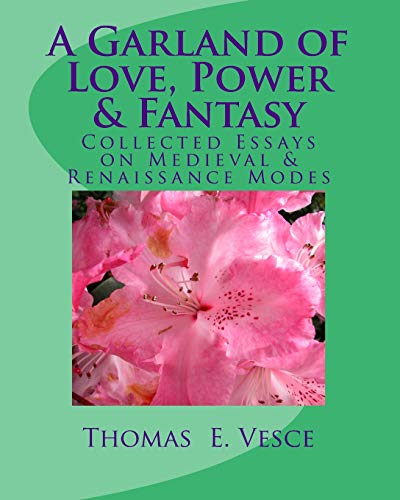 A Garland of Love, Power & Fantasy: Collected Essays on Medieval & Renaissance Modes