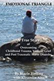 [(Emotional Triangle : A True Story of Overcoming Childhood Trauma, Years of Grief, and Post Traumatic Stress Disorder)] [By (author) Blazie Holling ] published on (April, 2009)