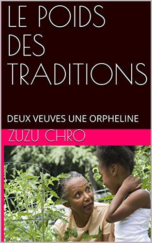 LE POIDS DES TRADITIONS: DEUX VEUVES UNE ORPHELINE (French Edition)