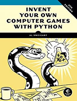 Invent Your Own Computer Games with Python, 4E by [Sweigart, Al]