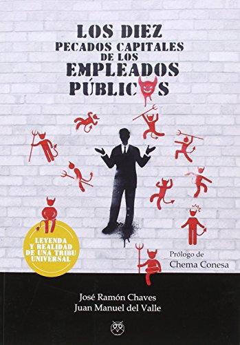 Los diez pecados capitales de los empleados públicos: Leyenda y realidad de una tribu universal por José Ramón Chaves