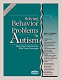 Solving Behavior Problems in Autism: Improving Communication with Visual Strategies (Visual Strategies Series Book 2)