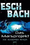 Die gläsernen Höhlen: Das Marsprojekt (3): - Andreas Eschbach