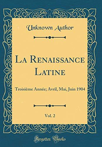 La Renaissance Latine, Vol. 2: Troisième Année; Avril, Mai, Juin 1904 (Classic Reprint)