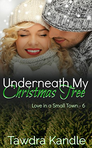 Underneath My Christmas Tree (Love in a Small Town Book 6)