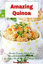 Amazing Quinoa: Family-Friendly Salad, Soup, Breakfast and Dessert Recipes for Better Health and Easy Weight Loss: Healthy Cooking and Living (English Edition)
