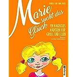 Marie sucht das Glück: Ein magisches Märchen für Groß und Klein