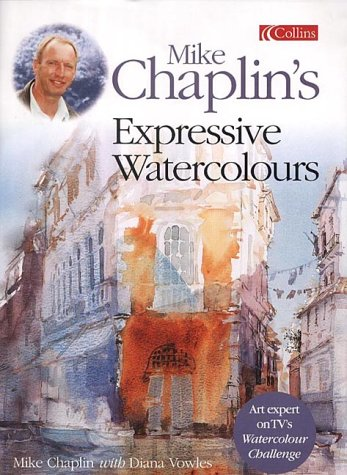 Mike Chaplin's Expressive Watercolours: Developing your Expertise and Style por Mike Chaplin