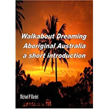 Walkabout Dreaming: Aboriginal Australia: a short introduction (English Edition)