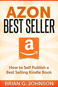 Azon Best Seller: How to Publish a Best Selling Kindle Book by [Johnson, Brian G.]