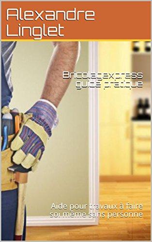 Couverture du livre Bricolagexpress guide pratique: Aide pour travaux à faire soi même sans personne