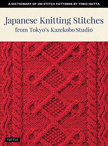 Japanese Knitting Stitches from Tokyo's Kazekobo Studio: A Dictionary of 200 Stitch Patterns by Yoko Hatta (English Edition)