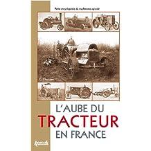 Aube Du Tracteur En France (Petite Encyclopedie Agricole)