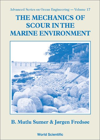 Mechanics Of Scour In The Marine Environment, The (Advanced Series On Ocean Engineering)