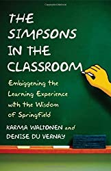 The Simpsons in the Classroom: Embiggening the Learning Experience with the Wisdom of Springfield by Karma Waltonen (2010-04-08)