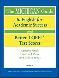 The Michigan Guide to English for Academic Success and Better TOEFL (R) Test Scores (with CDs) by Catherine Mazak (2004-10-06)